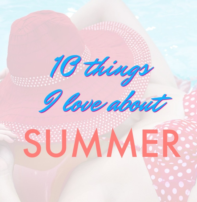 10 Things I love about Summer
